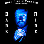 Dark Ride at Open Circle Theatre